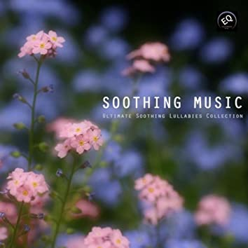 Soothing Music - Ultimate Soothing Lullabies Collection