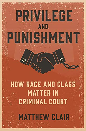 Compare Textbook Prices for Privilege and Punishment: How Race and Class Matter in Criminal Court  ISBN 9780691194332 by Clair, Matthew