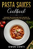 Pasta Sauces Cookbook: The Most Delicious and Tasty Recipes to Cook Typical Pasta Dishes of Italian Cuisine