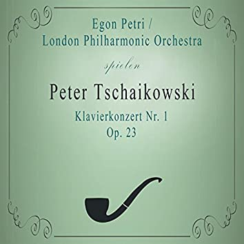 London Philharmonic Orchestra / Egon Petri spielen: Peter Tschaikowsky: Klavierkonzert NR. 1, OP. 23 (Live)
