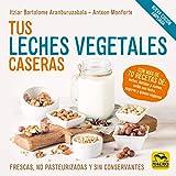 Tus Leches Vegetales Caseras (Nueva Edición): Frescas, no pasteurizadas y sin conservantes: 11 (Cocinar Naturalmente)