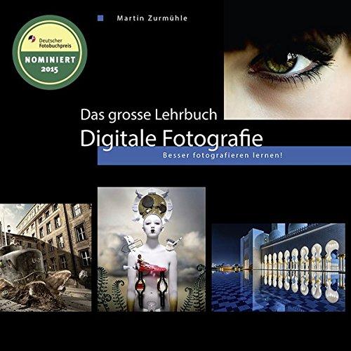 Das grosse Lehrbuch - Digitale Fotografie: Besser fotografieren lernen!