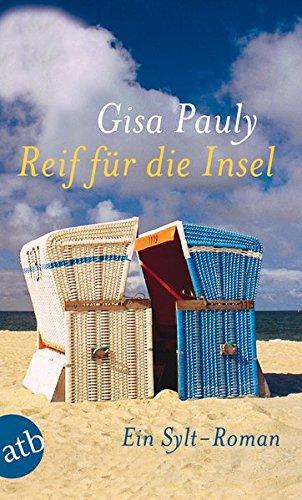 Reif für die Insel: oder Was ich dir sagen will ... Ein Sylt-Roman