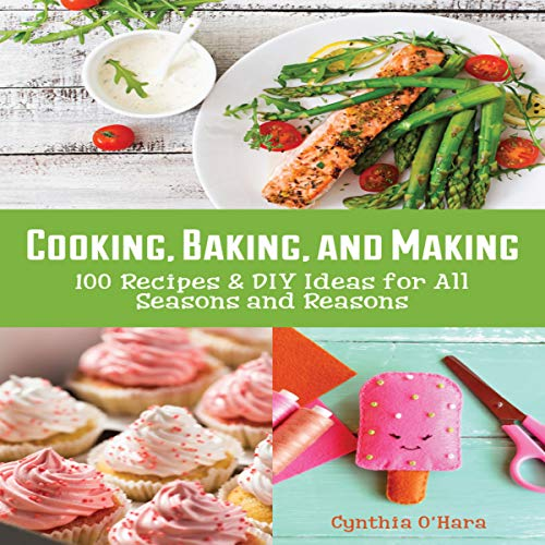 Couverture de Cooking, Baking, and Making: 100 Recipes and DIY Ideas for All Seasons and Reasons