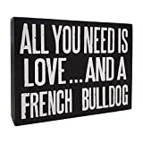 JennyGems - All You Need Is Love And A French Bulldog - French Bulldog Gift Series, French Bulldog Quotes, French Bulldog Moms and Owners - French Bulldog Sign - French Bulldog Signs - Wooden Box Sign