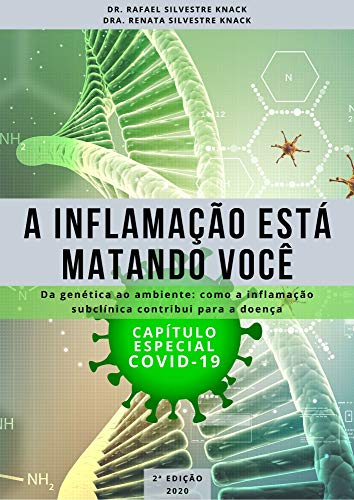 A INFLAMAÇÃO ESTÁ MATANDO VOCÊ : Da genética ao ambiente - Como a inflamação subclínica contribui para a doença