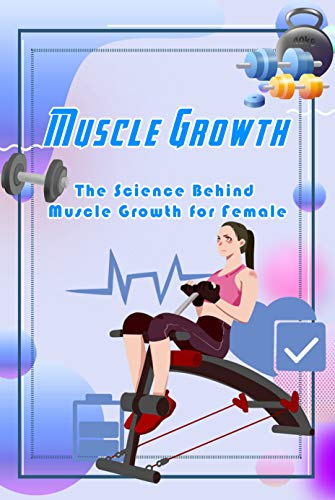 Muscle Growth: The Science Behind Muscle Growth for Female: How to Build Muscle (English Edition)