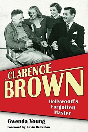 Clarence Brown: Hollywoods Forgotten Master