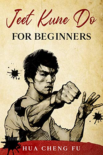 Jeet kune Do For Beginners: A Complete Guide to Principles, Core Techniques and Advanced Lesson Plans by Art and Philosophy of Bruce Lee.