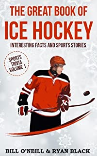 The Great Book of Ice Hockey: Interesting Facts and Sports Stories (Sports Trivia) (Volume 1)