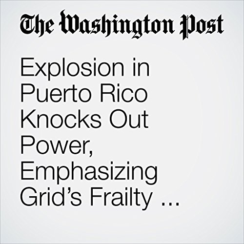 Explosion in Puerto Rico Knocks Out Power, Emphasizing Grid's Frailty After Hurricane Maria copertina