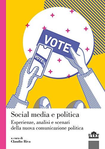 Social media e politica. Esperienze, analisi e scenari della nuova comunicazione politica