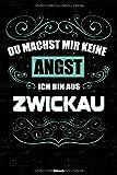 Du machst mir keine Angst ich bin aus Zwickau Notizbuch: Zwickau Stadt Journal DIN A5 liniert 120 Seiten Geschenk
