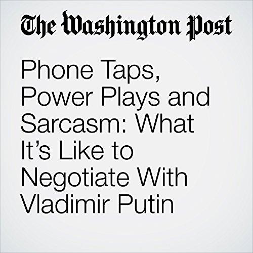 Phone Taps, Power Plays and Sarcasm: What It's Like to Negotiate With Vladimir Putin copertina
