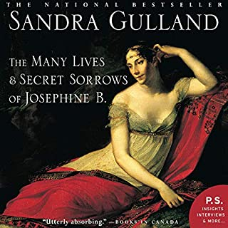 The Many Lives & Secret Sorrows of Josephine B.                   Written by:                                                                                                                                 Sandra Gulland                               Narrated by:                                                                                                                                 Kim Handysides                      Length: 14 hrs and 36 mins     5 ratings     Overall 4.2