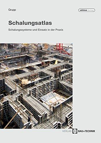 Schalungsatlas: Schalungssysteme und Einsatz in der Praxis (edition beton)