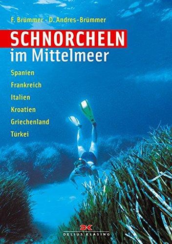 Schnorcheln im Mittelmeer: Spanien - Frankreich - Italien - Kroatien - Griechenland - Türkei