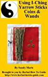 Using I-Ching Yarrow Sticks, Coins & Wands (English Edition)