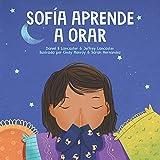 Sofía Aprende a Orar: Un libro para niños sobre Jesús y la oración (Powerful Kids in the War Room)