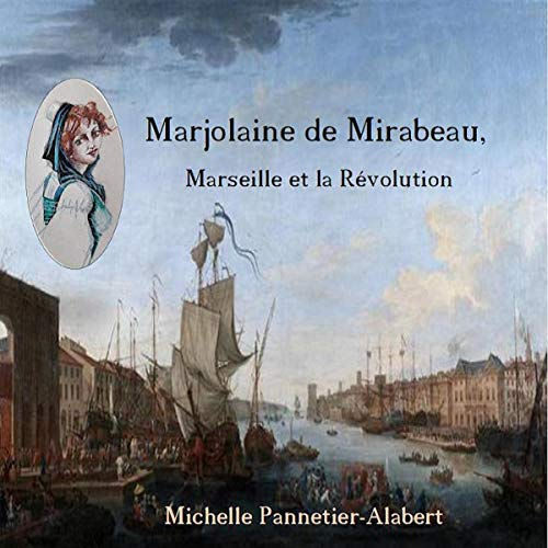 Marjolaine de Mirabeau. Marseille et la Révolution cover art