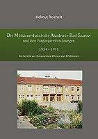 Die Militaermedizinische Akademie Bad Saarow und ihre Vorgaengereinrichtungen 1954 - 1991: Ein Bericht aus Dokumenten, Wissen und Erlebnissen