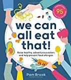 We Can All Eat That!: Raise healthy, adventurous eaters and help prevent food allergies | 95 wholefood recipes for the family that eats together