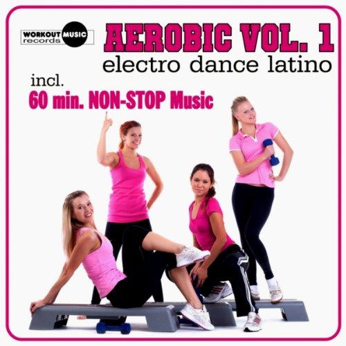 Aerobic Vol. 1 Electro Dance Latino (Inc. 60 Min. Non-Stop Music For Aerobics, Steps & Gym Workouts)