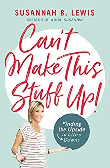 Can't Make This Stuff Up!: Finding the Upside to Life's Downs by [Susannah B. Lewis]