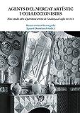 Agents del mercat artístic i col·leccionistes. Nous estudis sobre el patrimoni artístic de Catalunya als segles XIX i XX (eBook) (Catalan Edition)