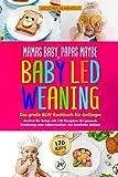 Mamas Baby, Papas maybe - Baby led Weaning – das große BLW Kochbuch für Anfänger: Breifrei für Babys mit 170 Rezepten für gesunde Ernährung zum Selbermachen von breifreier Beikost