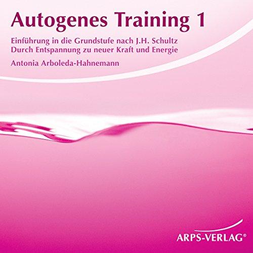 Autogenes Training 1: Durch Entspannung zu neuer Kraft und Energie
