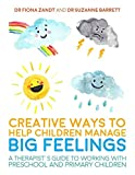 Creative Ways to Help Children Manage BIG Feelings: A Therapist's Guide to Working with Preschool and Primary Children - Dr. Fiona Zandt