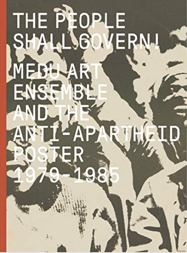 The People Shall Govern!: Medu Art Ensemble and the Anti-Apartheid Poster 1979-1985