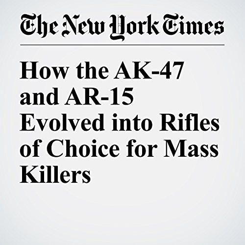 How the AK-47 and AR-15 Evolved into Rifles of Choice for Mass Killers audiobook cover art