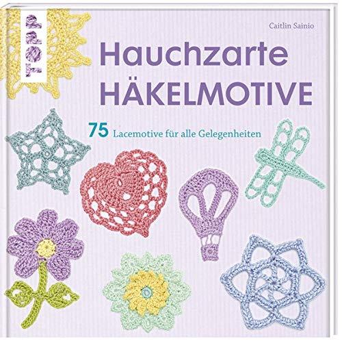 Hauchzarte Häkelmotive: 75 Lacemotive für alle Gelegenheiten (kreativ.startup.)