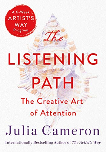 The Listening Path: The Creative Art of Attention (A 6-Week Artist's Way Program) by [Julia Cameron]