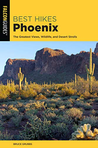 Best Hikes Phoenix: The Greatest Views, Wildlife, and Desert Strolls (Best Hikes Near Series) (English Edition)