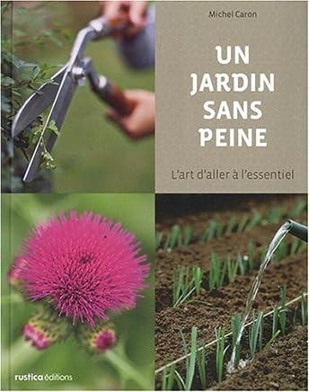 Un jardin sans peine : Lart daller à lessentiel