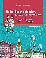 Baden-Baden entdecken: Der Stadtfuehrer fuer die ganze Familie