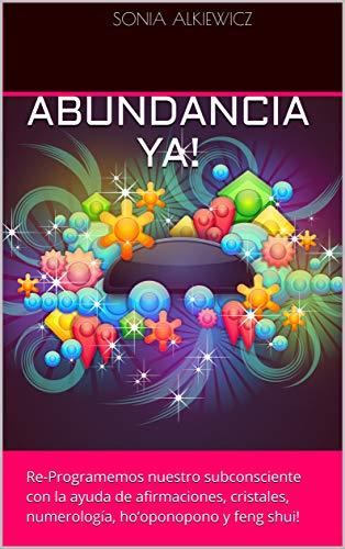ABUNDANCIA YA!: Re-Programemos nuestro subconsciente con la ayuda de afirmaciones, cristales, numerología,...