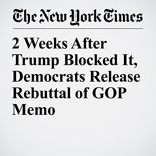 2 Weeks After Trump Blocked It, Democrats Release Rebuttal of GOP Memo copertina