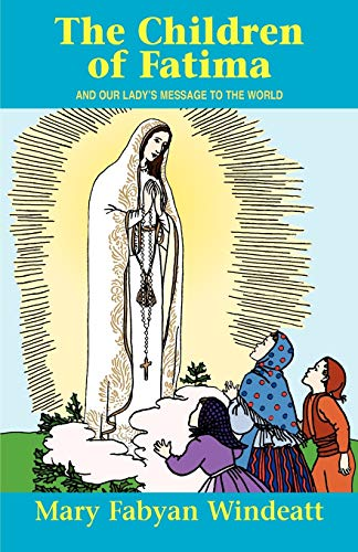 The Children Of Fatima: And Our Lady\'s Message to the World (Stories of the Saints for Young People Ages 10 to 100)
