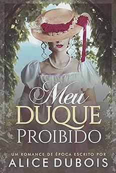 Meu Duque Proibido por [Alice Dubois]