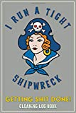 I Run A Tight Shipwreck, Getting Shit Done Cleaning Log Book: Gray Buccaneer Sailor Girl Retro Tatto...