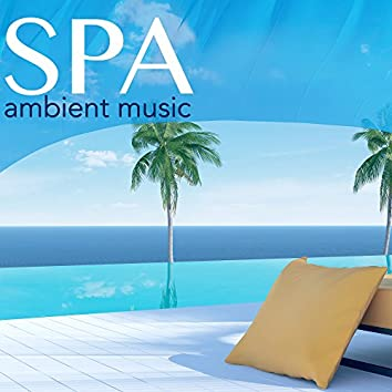 Ambient Music Spa - Zen Spa Atmosphere Relaxation Sound Therapy for Pure Deep Massage, Wellness, Yoga, Meditation, Rest, Stress Remedy & Good Sleep