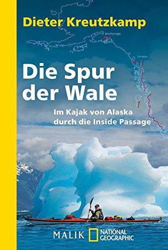 Die Spur der Wale: Im Kajak von Alaska durch die Inside Passage (National Geographic Taschenbuch, Band 40450)