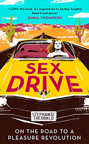 Sex Drive: On the Road to a Pleasure Revolution (English Edition)