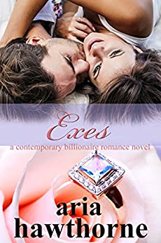 Exes - A Contemporary Billionaire Romance Novel (Chicago Billionaires Book 2) by [Aria Hawthorne]