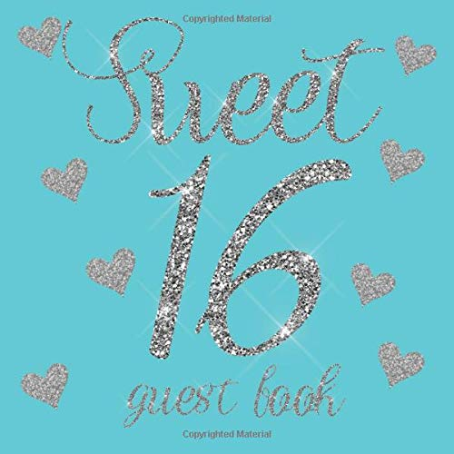 Sweet 16 Guest Book: Tiffany Blue Teal Silver Glitter Hearts - 16th Sixteenth Birthday/Anniversary/Memorial/Teenager Party Signing Message Book,Gift ... Keepsake Present for Special Memories