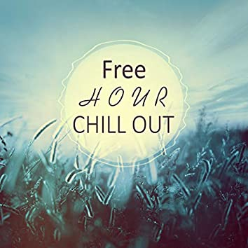 Free Hour Chill Out – Deep Vibes of Chill Out Music for Relax, Drink Bar, Summer Break, Summertime Chill, Electronic Music, Sunrise